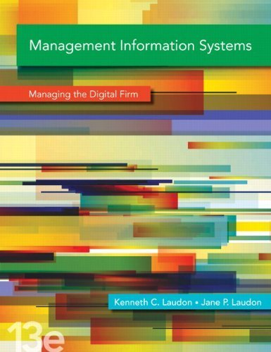 Management Information Systems: Managing the Digital Firm (13th Edition) by Laudon, Kenneth C. Published by Prentice Hall 13th (thirteenth) edition (2013) Hardcover