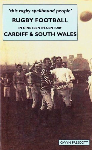 Rugby Football in Nineteenth-century Cardiff and South Wales: 'this Rugby Spellbound People' por Gwyn Prescott