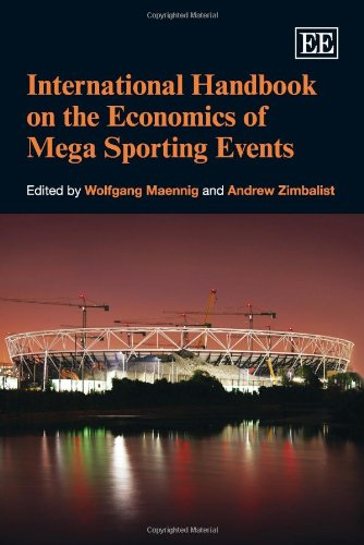 International handbook on the economics of mega-sporting events / ed. by Wolfgang Maenning and Andrew Zimbalist   Maennig, Wolfgang
