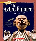 True Book: The Aztec Empire (True Books)