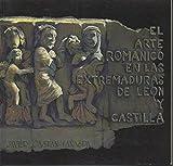 El arte romanico en las Extremaduras de Leon y Castilla - Javier. CASTAN LANASPA