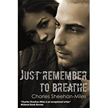 [(Just Remember to Breathe)] [Author: Charles Sheehan-Miles] published on (November, 2012)