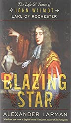 Blazing Star: The Life & Times of John Wilmot, Earl of Rochester by Alexander Larman (2014-10-01)