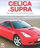 Toyota Celica and Supra: The book of Toyota's Sports Coupes