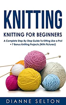 Knitting Patterns For Dummies Free Download : KNITTING: Knitting for Beginners - A Complete Step-By-Step Guide To Knitting ...