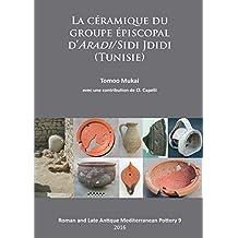 La Ceramique du Groupe Episcopal d'Aradi/Sidi Jdidi (Tunisie) (Roman and Late Antique Mediterranean Pottery)