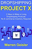 Dropshipping Project X: 2 Ways to Make a Living Dropshipping Products.  No E-commerce Inventory Required.