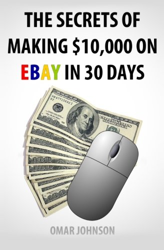 The Secrets Of Making 10 000 On Ebay In 30 Days