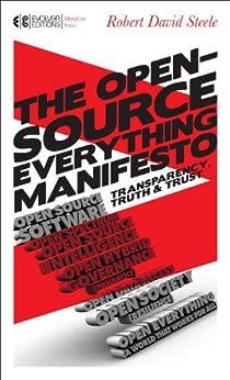 The Open-Source Everything Manifesto: Transparency, Truth, and Trust (Manifesto Series) von [Steele, Robert David]