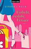 'Verliebt, verlobt, Versace: Roman' von Lindsey Kelk