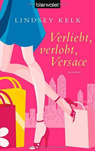 Buchseite und Rezensionen zu 'Verliebt, verlobt, Versace: Roman' von Lindsey Kelk