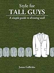 Style for Tall Guys - The Fundamentals of Men's Style (Style for Men)