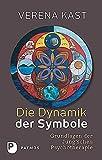 Die Dynamik der Symbole - Grundlagen der Jung'schen Psychotherapie