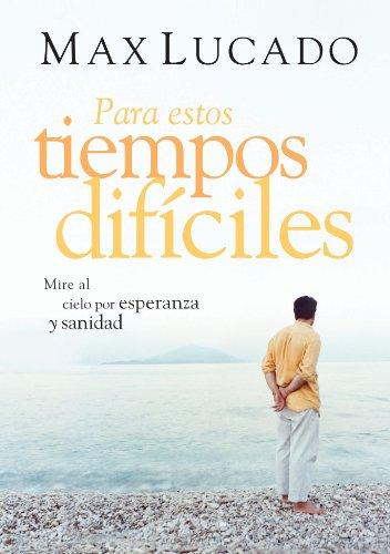 Para estos tiempos difíciles: Mire al cielo por esperanza y sanidad por Max Lucado