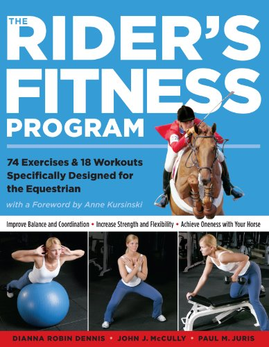 The Rider's Fitness Program: 85 Fitness Exercises Specifically Designed to Help You Improve Physical Fitness, Increase Strength, and Achieve Oneness with Your Horse