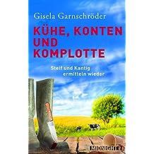 Kühe, Konten und Komplotte: Steif und Kantig ermitteln wieder (Ein-Steif-und-Kantig-Krimi 2)