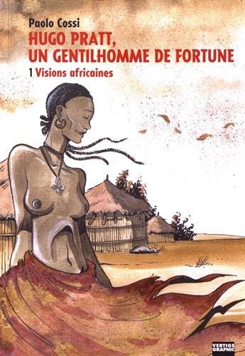 Hugo Pratt, un gentilhomme de fortune tome 1 visions africaines