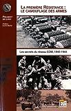 La première résistance, le camouflage des armes - Les secrets du réseau CDM, 1940-1944 : Les secrets du réseau CDM, 1940-1944