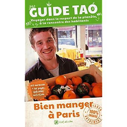 Bien manger à Paris: Voyager dans le respect de la planète, à la rencontre des habitants (Guide Tao)