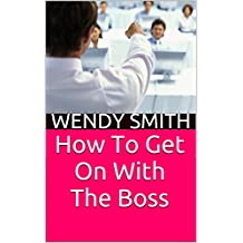 How To Get On With The Boss