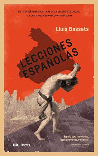 Lecciones españolas: Siete enseñanzas políticas de la secesión catalana y la crisis de la España constitucional