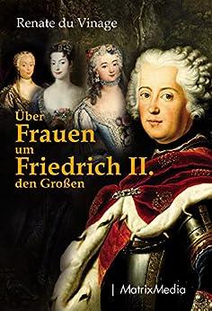 Über Frauen um Friedrich II. den Großen von [Vinage du, Renate]