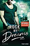 Rock my Dreams: Roman (The Last Ones to Know, Band 4) - Jamie Shaw