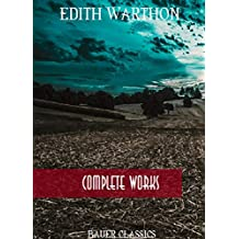 Edith Wharton: Complete Works: (Bauer Classics) (All Time Best Writers Book 14) (English Edition)