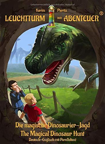 Leuchtturm der Abenteuer: Die magische Dinosaurier-Jagd - The Magical Dinosaur Hunt: Zweisprachiges Kinderbuch in Deutsch - Englisch (Paralleltext)