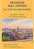 Spanisch mal anders - La Vida in Andalusien: Vokabeln Lernen mit Reiseberichten - Susanne Seppeur