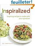 Inspiralized: Inspiring recipes to ma...