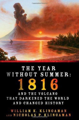 The Year Without Summer: 1816 and the Volcano That Darkened the World and Changed History by William K. Klingaman, Nicholas P. Klingaman (2013) Hardcover
