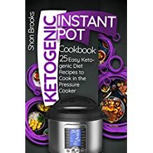 Ketogenic Instant Pot Cookbook: 25 Easy Ketogenic Diet Recipes to Cook in the Pressure Cooker (English Edition)