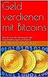 Geld verdienen mit Bitcoins: Wie du von der Revolution der Kryptowährungen profitierst