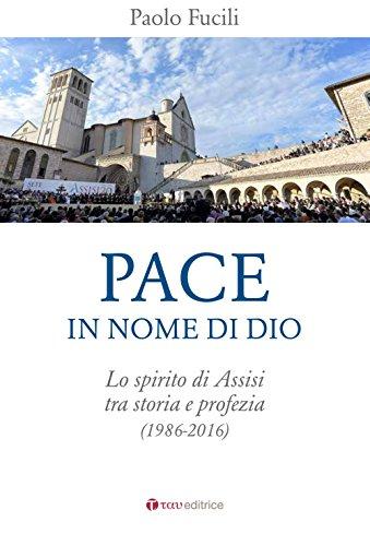 Pace in nome di Dio. Lo spirito di Assisi tra storia e profezia (1986-2016)