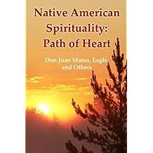 Native American Spirituality: Path Of Heart (Don Juan Matus, Eagle, And Others) by Vladimir Antonov (2008-08-07)