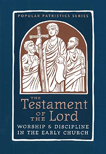 Testament of the Lord: Worship & Discipline in the Early Church (Popular Patristic Series Book 58) (English Edition)