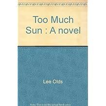 Too Much Sun : A novel