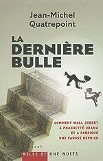 La dernière bulle de Jean-Michel Quatrepoint