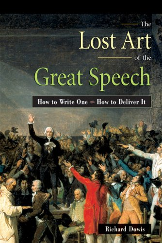 The Lost Art of the Great Speech: How to Write One--How to Deliver It por Richard Dowis