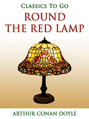 Round the Red Lamp (Classics To Go) (English Edition) eBook: Sir ...