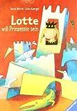 Lotte will Prinzessin sein (Hors Catalogue) - Doris Dörrie