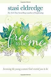 Free to Be Me: Becoming the Young Woman God Created You to Be by Stasi Eldredge (26-Feb-2015) Paperback