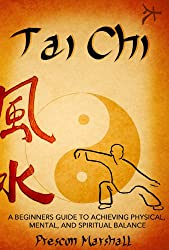 Tai Chi: A Beginners Guide to Achieving Physical, Mental, and Spiritual Balance (Master the Ancient Art of Tai Chi for Beginners) (English Edition)