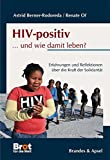 HIV-positiv ... und wie damit leben?: Erfahrungen und Reflektionen über die Kraft der Solidarität