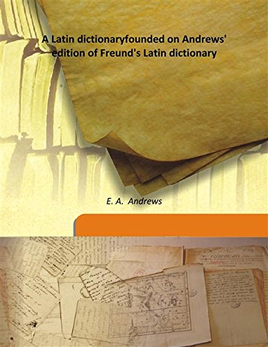 A Latin dictionary founded on Andrews' edition of Freund's Latin dictionary 1879 [Hardcover]