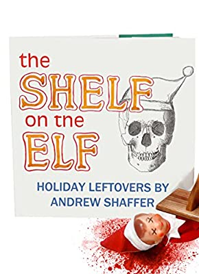 The Shelf on the Elf: Holiday Leftovers produced by 8th Circle Press - quick delivery from UK.