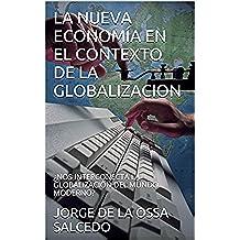 LA NUEVA ECONOMÍA EN EL CONTEXTO DE LA GLOBALIZACION: ¿NOS INTERCONECTA LA GLOBALIZACIÓN DEL MUNDO MODERNO?
