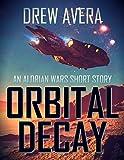 ORBITAL DECAY: AN ALORIAN WARS SHORT STORY