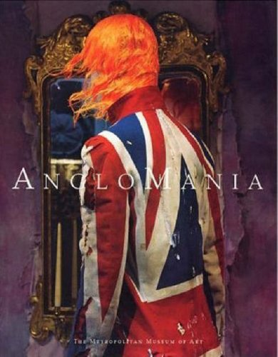 Anglomania: Tradition and Transgression in British Fashion (Metropolitan Museum of Art)
